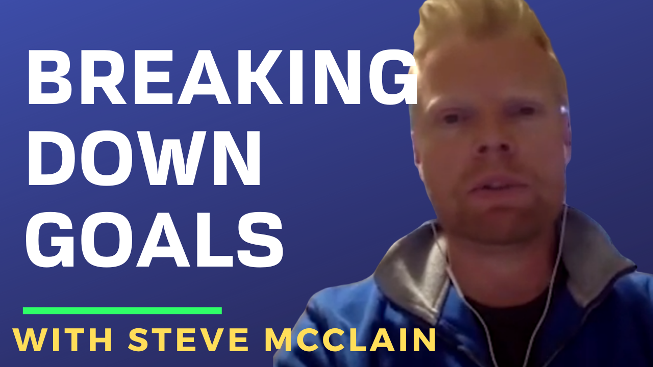 Breaking Down Goals with Steve McClain