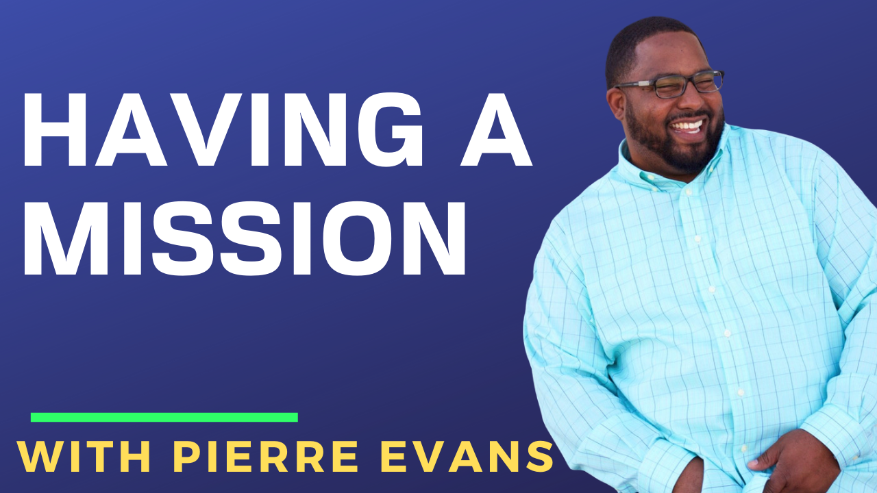 Pierre Evans – Having a Mission