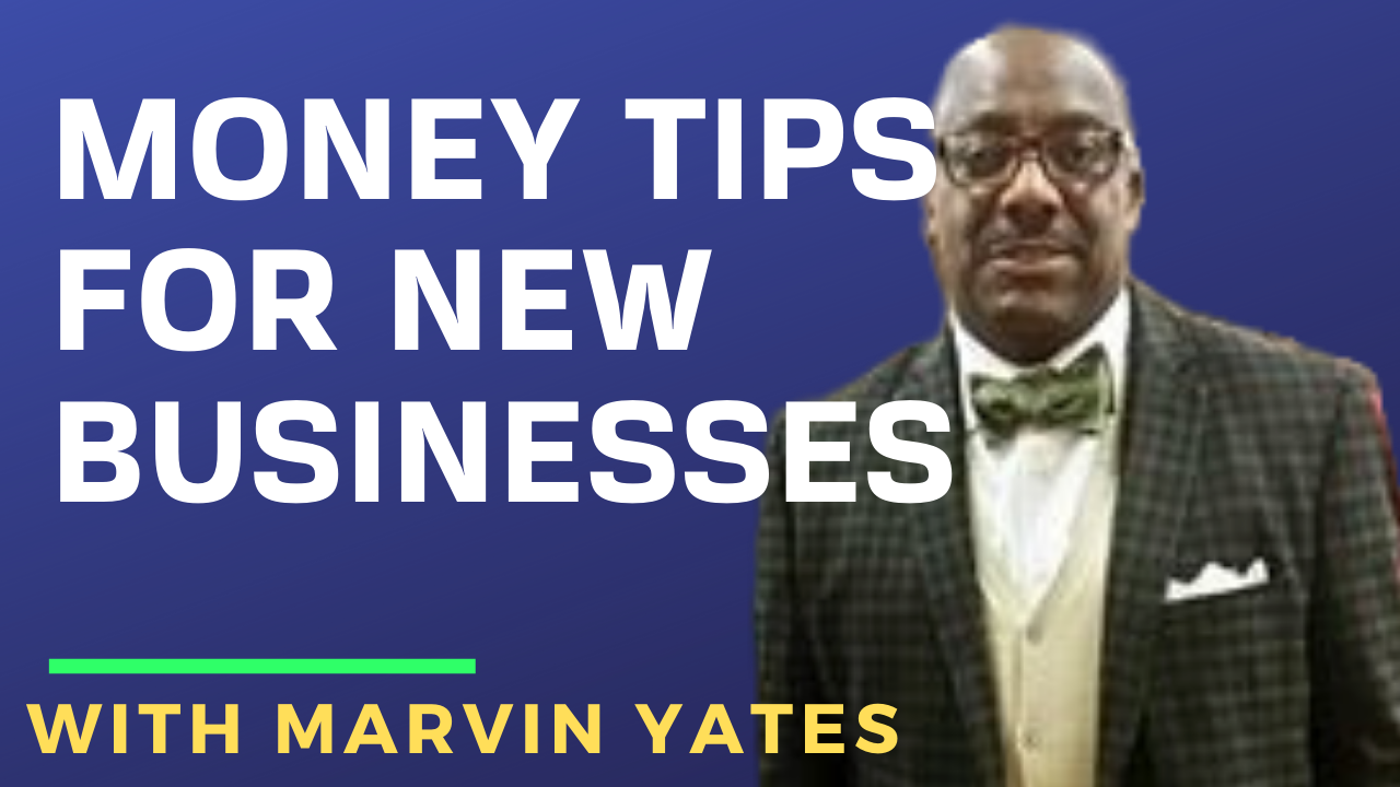 Money Tips for New Businesses with Marvin Yates