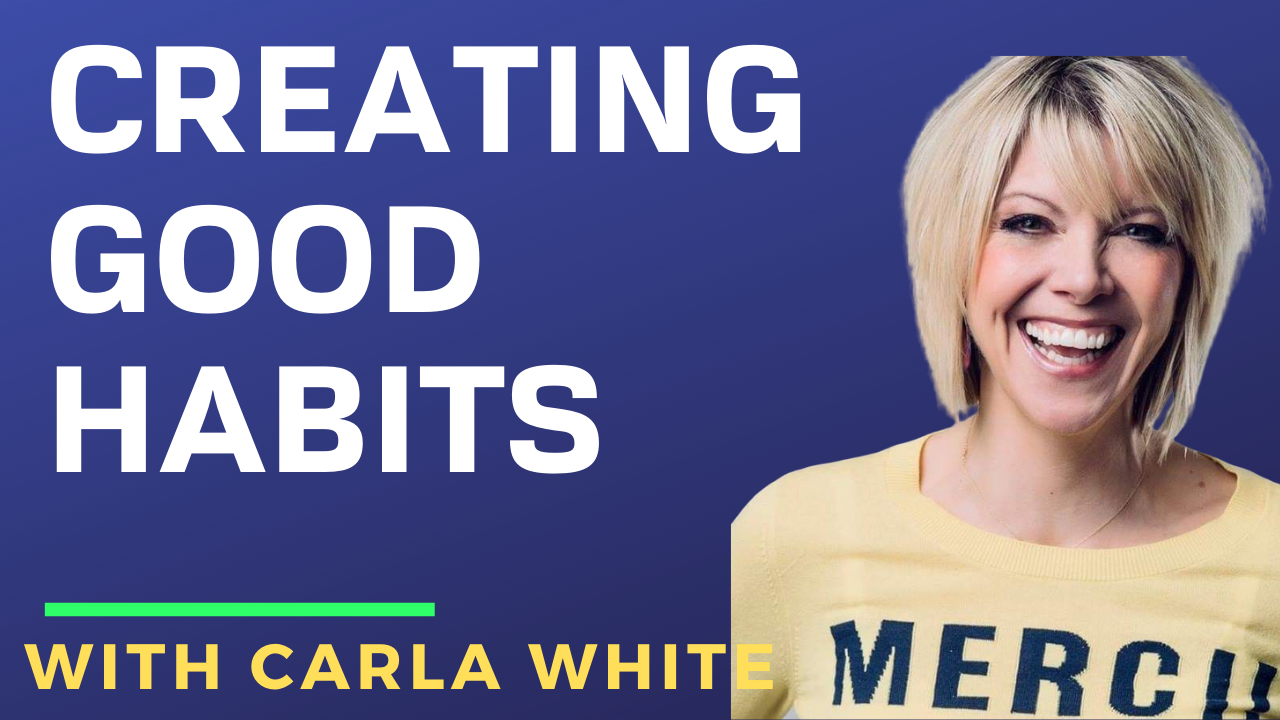 Creating Good Habits with Carla White