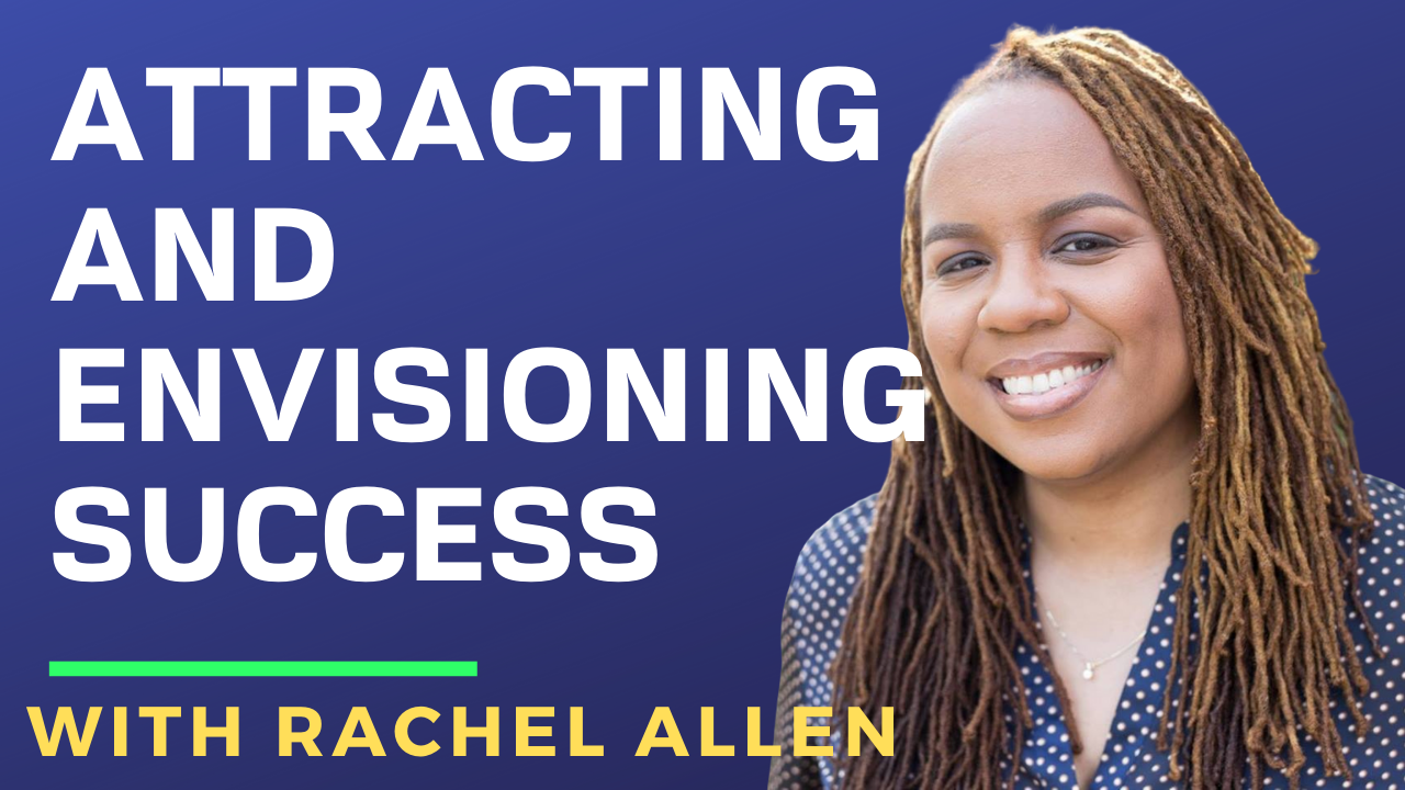 Racheal Allen on Attracting and Envisioning Success