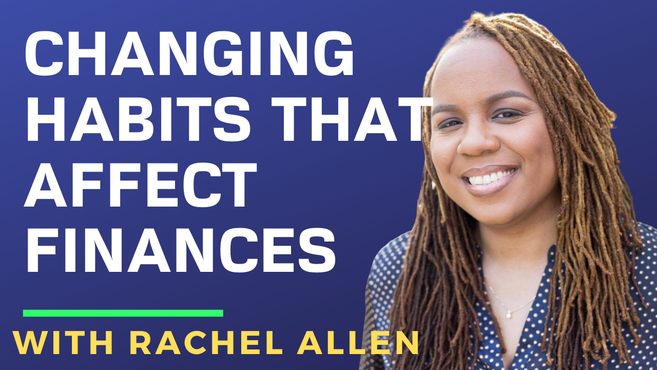 Racheal Allen on Changing Habits that Affect Finances