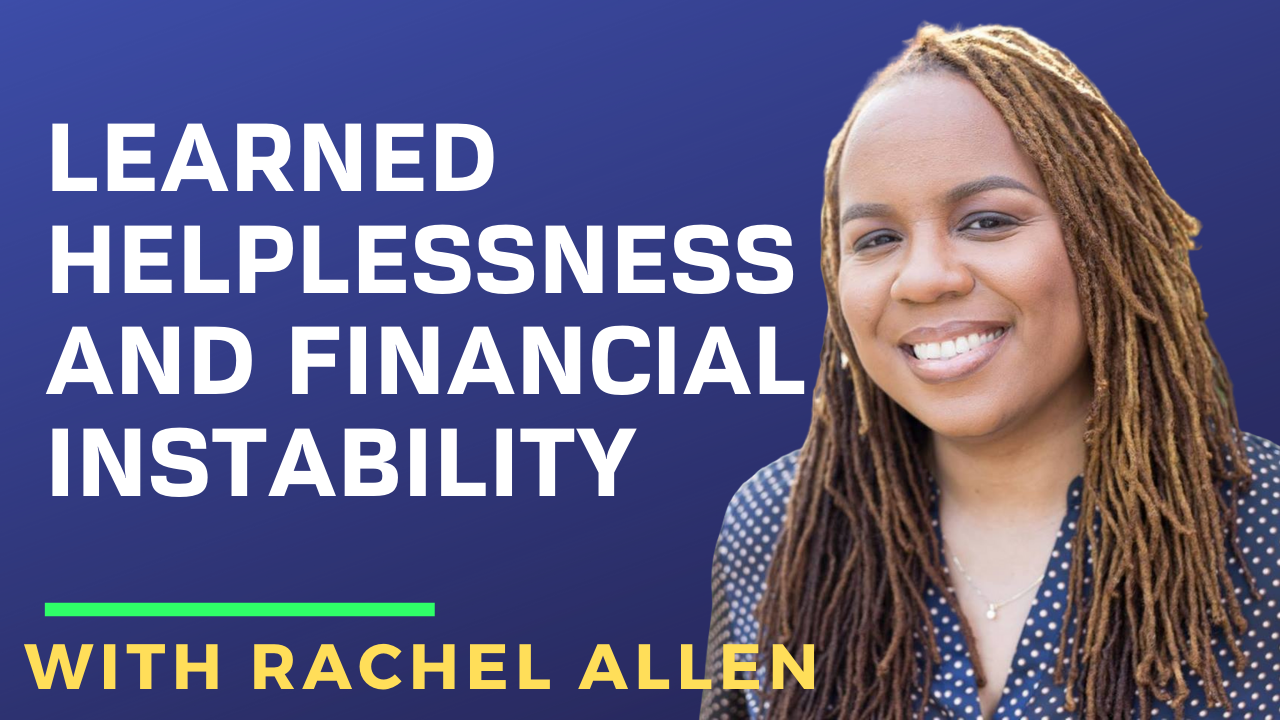Racheal Allen on Learned Helplessness and Financial Instability