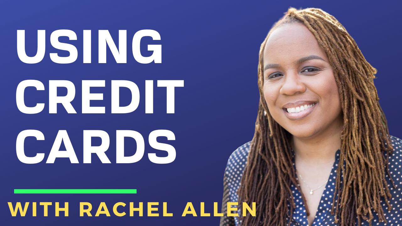 Racheal Allen on Using Credit Cards
