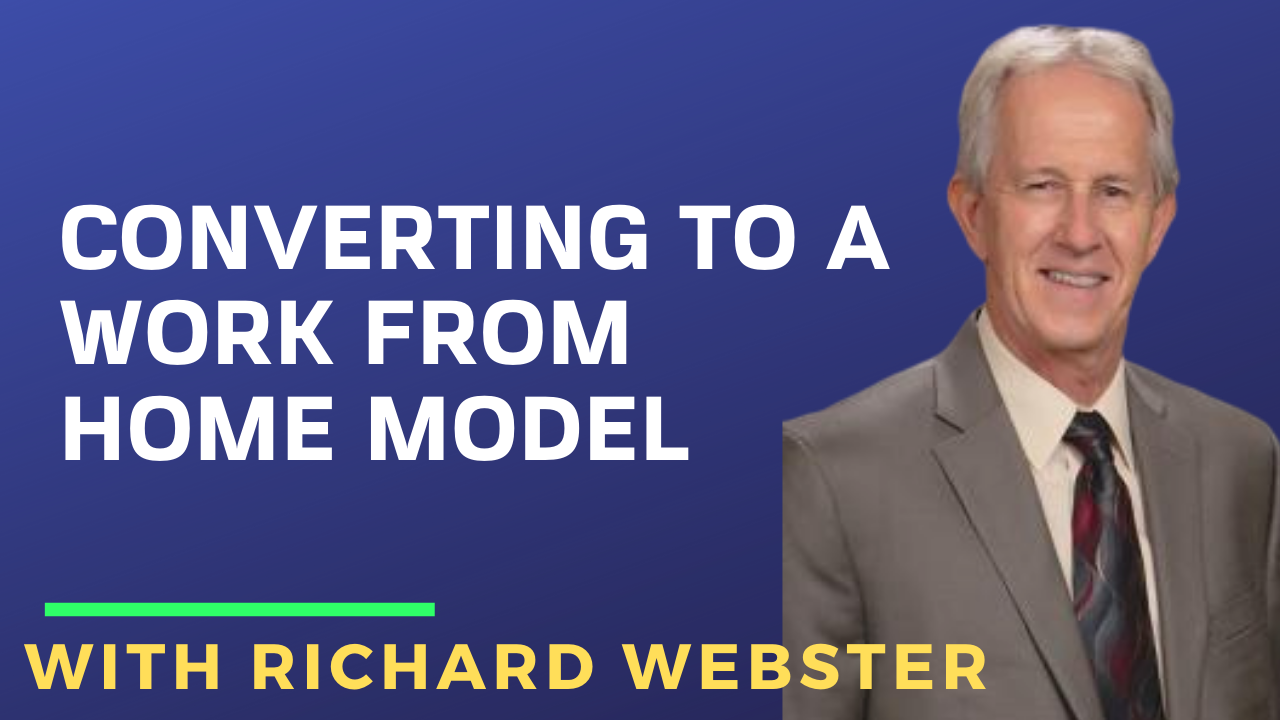 Converting to a Work from Home Model with Richard Webster