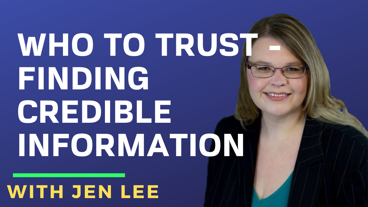 Who to Trust – Finding Credible Information with Jen Lee
